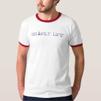 Reliably Late*, * Always On Time T-Shirt