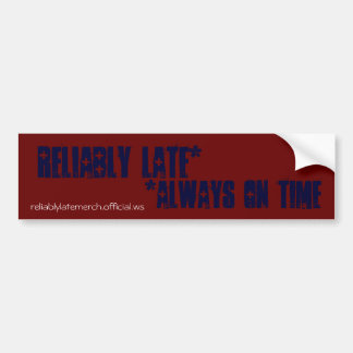 Reliably Late*, reliablylatemerch.official.ws, ... Car Bumper Sticker