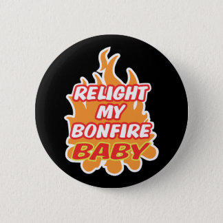RELIGHT MY BONFIRE BABY Bonfire Night Guy Fawkes Pinback Button