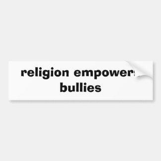 religion empowers bullies bumper sticker