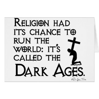 Religion Gave Us The Dark Ages 2 Card