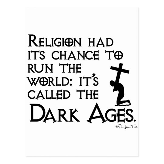 Religion Gave Us The Dark Ages 2 Postcard