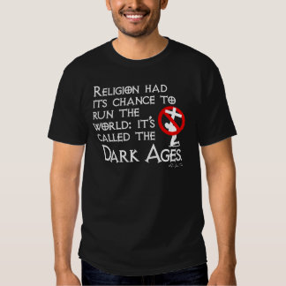 Religion Gave Us The Dark Ages (dark) T Shirt