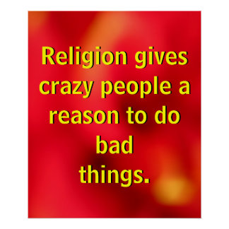 Religion Gives Crazy People Poster