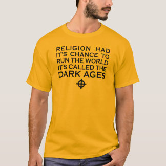 RELIGION HAD ITS CHANCE TO RUN THE WORLD DARK AGES T-Shirt