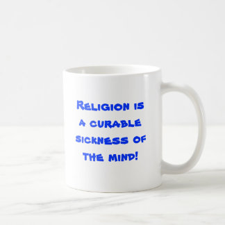 Religion is a curable sickness of the mind! coffee mug