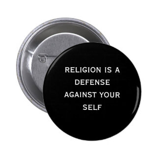 religion is a defense against your self pinback button
