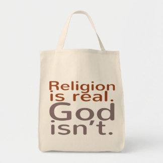 Religion is real. God isn't. Bag