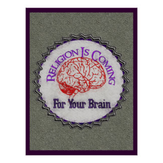 Religion Wants Your Brain Poster