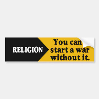 Religion: You can't start a war without it. Bumper Sticker