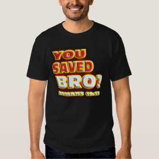 ¿RELIGIOSO usted ahorró Bro? 10:13 de los ROMANOS. Camisas