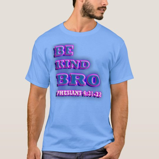 RELIGIOUS Be kind BRO. Ephesians 4:31-32 T-Shirt