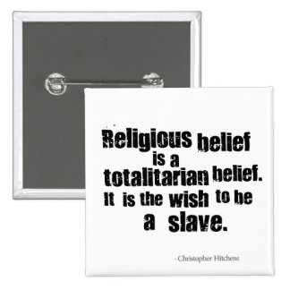 Religious Belief is a Totalitarian Belief. Pins