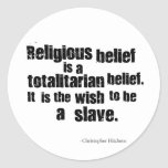 Religious Belief is a Totalitarian Belief. Classic Round Sticker