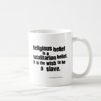 Religious Belief is a Totalitarian Belief. Coffee Mug