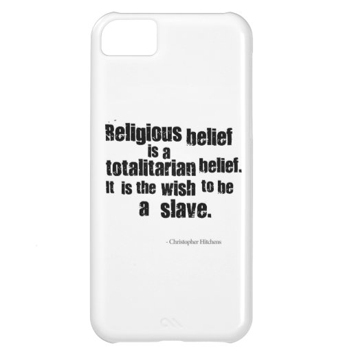Religious Belief is a Totalitarian Belief. iPhone 5C Cover