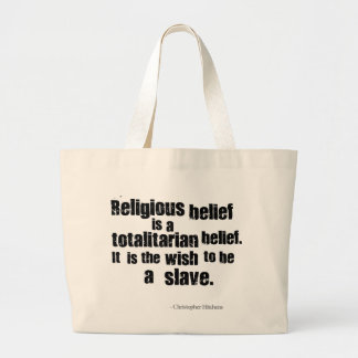 Religious Belief is a Totalitarian Belief. Large Tote Bag
