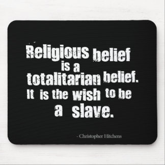 Religious Belief is a Totalitarian Belief. Mouse Pad