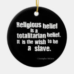Religious Belief is a Totalitarian Belief. Christmas Ornaments