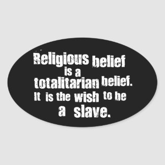 Religious Belief is a Totalitarian Belief. Oval Sticker