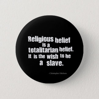 Religious Belief is a Totalitarian Belief. Pinback Button