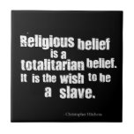 Religious Belief is a Totalitarian Belief. Ceramic Tile