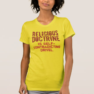 RELIGIOUS DOCTRINE Is Self-Contradicting Drivel. T-Shirt