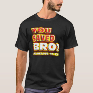RELIGIOUS You saved Bro? ROMANS 10:13. T-Shirt