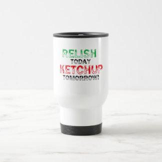 Relish Today...Ketchup tomorrow 15 Oz Stainless Steel Travel Mug