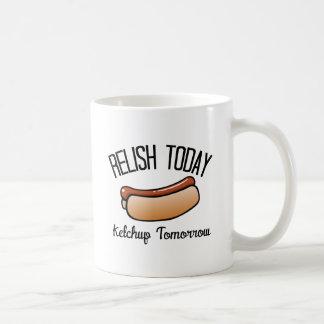 Relish Today, Ketchup Tomorrow Classic White Coffee Mug