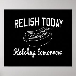 Relish Today, Ketchup Tomorrow Posters