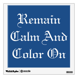 Remain Calm And Color On Poster Wall Decal