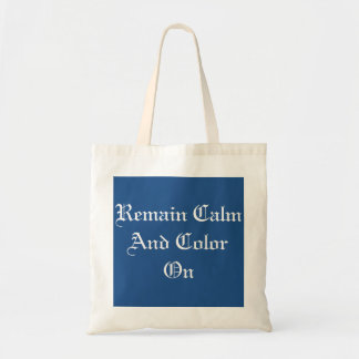 Remain Calm And Color On Tote Bag