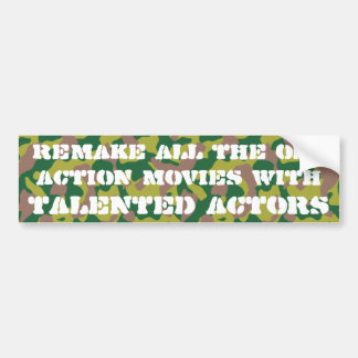 Remake the old action movies with talented actors bumper sticker