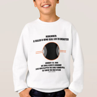 Remember: A Failed O-Ring Seal Led To Disaster Sweatshirt