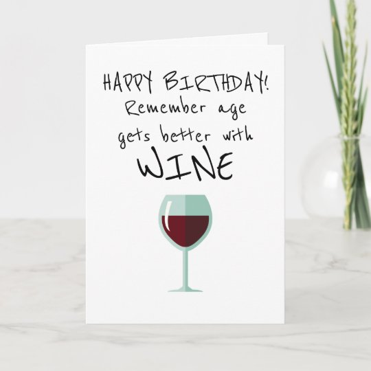 Remember Age Gets Better With Wine Happy Birthday Card Zazzle
