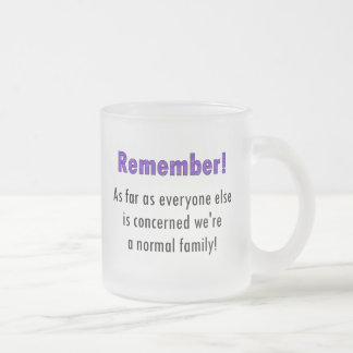 Remember As Far As Everyone Else Is Concerned We'r Frosted Glass Coffee Mug
