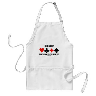 Remember: Do Not Become Fixated On One Suit Adult Apron