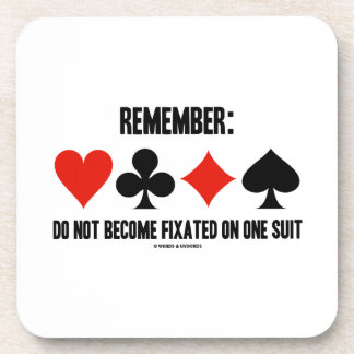 Remember: Do Not Become Fixated On One Suit Drink Coaster