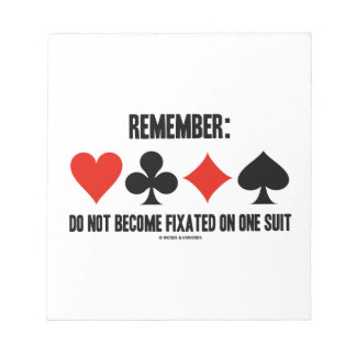 Remember: Do Not Become Fixated On One Suit Notepad