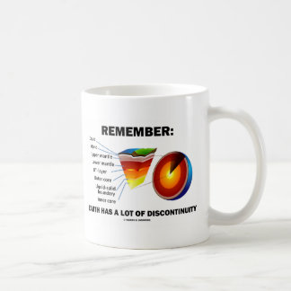Remember: Earth Has A Lot Of Discontinuity Coffee Mug