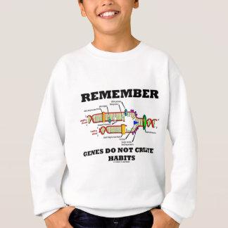 Remember Genes Do Not Create Habits (DNA Humor) Sweatshirt