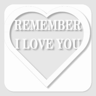 Remember I Love You Square Sticker