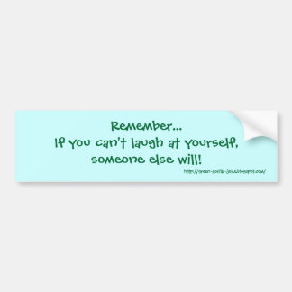 Remember... If you can't laugh at yourself, som... Bumper Sticker