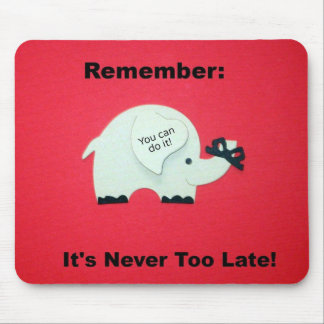 Remember: It's Never Too Late! Mouse Pad
