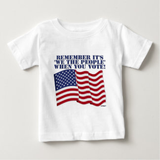"""REMEMBER IT'S """"WE THE PEOPLE"""" WHEN YOU VOTE! BABY T-Shirt"""