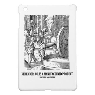 Remember: Oil Is A Manufactured Product iPad Mini Cover