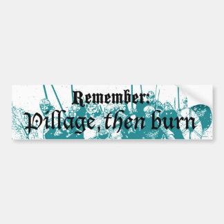 Remember:  pillage, then burn bumper sticker