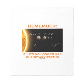 Remember: Pluto No Longer Has Planetary Status Notepad
