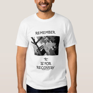 """Remember """"R"""" Is For Recovery (Economics Humor) Shirt"""